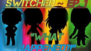 "Switched / Ep. 1 ~ ""What happened?!"" / Gachaverse series"
