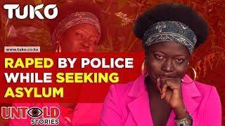Raped by Police While Seeking Asylum   Tuko TV