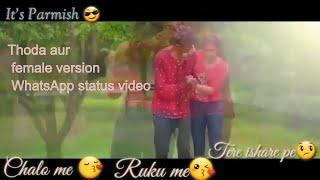 Thoda aur female version WhatsApp status video