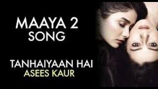 Tanhaiyaan hai(Female)| Asees kaur| Maaya 2 full video song