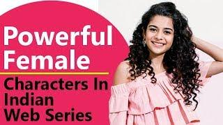10 Powerful Female Characters Given To Us By Indian Web Series