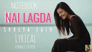 Nai Lagda - Lyrical Video | Female Cover | Notebook | Shreya Jain
