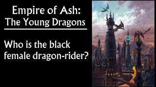 Empire of Ash - Who is the black female dragon-rider? (Game of Thrones, Valyria prequel)