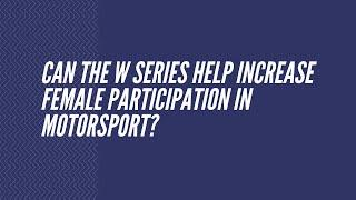 Can the W Series help to increase female participation in motorsport?