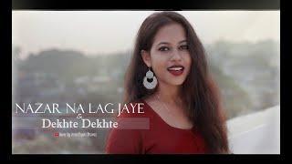 #dekhtedekhte   Nazar Na Lag Jaye & Dekhte Dekhte   Female Version Cover by Arundhyoti Biswas Medley