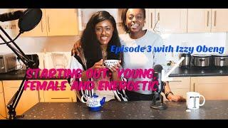 Series 1, Episode 3: Starting out...young, female and energetic with Izzy Obeng