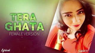 Tera Ghata - Female Version | Gajendra Verma | Swati Sharma | Lyrical Video
