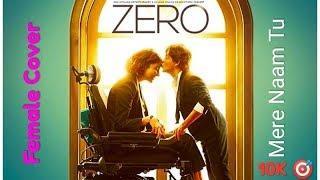 Mere Naam Tu  Zero  Female Cover  Shreya Jain  | Zero