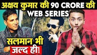 Akshay Kumar को Web Series के मिले 90 Crore रुपये, Salman Khan भी जल्द ही.....