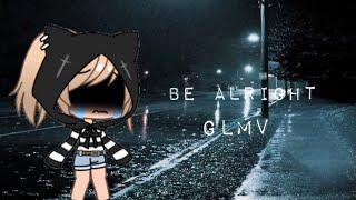 Be Alright GLMV//Music Video//female version//crappy editing