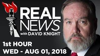 REAL NEWS (1st HOUR) Wed - 8/1/18 • News, Headlines & Analysis • Alex Jones Infowars