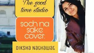 Soch na sake - Female Unplugged cover version | Diksha Nathawat
