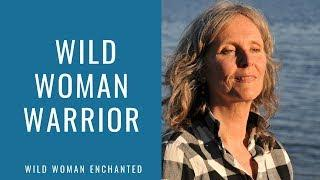 Wild Woman Warrior |  Female Warriors | Empowerment Video for Women by Elizabeth MacLeod