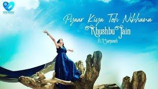 Pyaar Kiya Toh Nibhana | Khushbu Jain ft. Sarpanch | Latest Female Version 2019