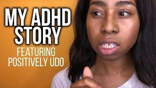 My ADHD Story ft  Positively Udo  (Female Signs and Symptoms Explained)