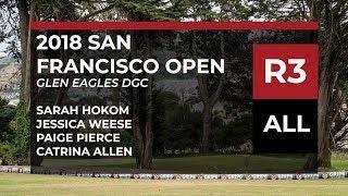 2018 San Francisco Open • R3 • Sarah Hokom • Val Jenkins • Paige Pierce • Catrina Allen