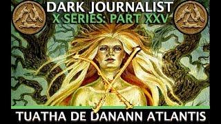 DARK JOURNALIST X SERIES XXV: TUATHA DE DANANN ATLANTIS FIRE CRYSTAL INITIATES IN IRELAND REVEALED!