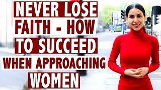 Never lose faith! How to succeed when approaching women
