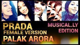PRADA   FEMALE VERSION   PALAK ARORA   MUSICAL.LY VIDEOS