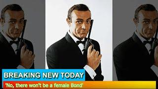 Breaking News - 'No, there won't be a female Bond'
