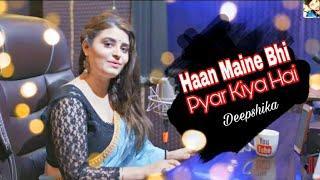 Haan Maine Bhi Pyar Kiya Hai Deepshikha Female Cover Version 2018 Hum yaar hai Ma Pasha Series
