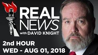 REAL NEWS (2nd HOUR) Wed - 8/1/18 • News,  Headlines & Analysis • Alex Jones Infowars