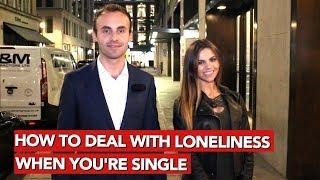 How to deal with loneliness when you're single?