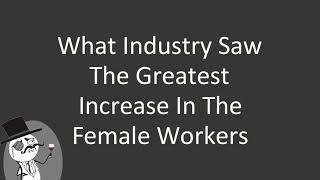 What industry saw the greatest increase in the female workers