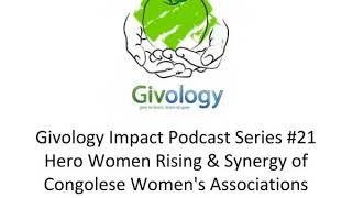 Givology Impact Series Podcast EP21: Hero Women Rising Synergy of Congolese Womens Associations