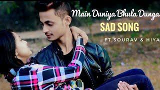 Main Duniya Bhula Doonga  unplugged Song 2018 | Heart Touching Love Story | Ft.Sourav & Hiya