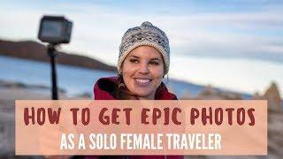 How To Take Epic Photos As A Solo Female Traveler