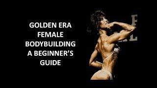 THE ESSENCE OF FEMALE GOLDEN ERA BODYBUILDING! A BEGINNER'S GUIDE