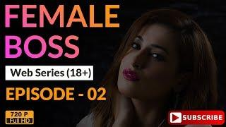 """FEMALE BOSS"" New Original (18+) Web Series - Episode 02"