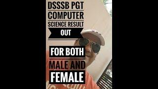 dsssb pgt computer science result out both male and female || latest updates 2018