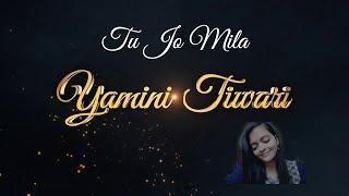 Tu Jo Mila - Female Cover - Yamini Tiwari