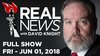 REAL NEWS • David Knight (FULL SHOW) Friday 6/1/18: Bryan Caplan, Gerald Celente, News, Headlines