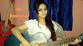 Oh Hamsafar | Neha Kakkar | Himansh Kohli | Tony kakkar | Female Guitar cover by Moumita Sarkar