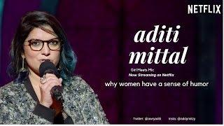 Aditi Mittal | Why women have a sense of humor| Stand Up Comedy| Girl Meets Mic| Netflix
