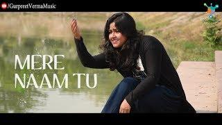 Mere Naam Tu -  ZERO | Female Cover | Shah Rukh Khan, Anushka Sharma, Katrina Kaif | GURPREET VERMA