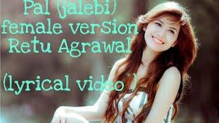 Pal (Jalebi) Song Lyrical Video| Pal (Jalebi) Female Version Lyrical Video| Pal Song Lyrics video|