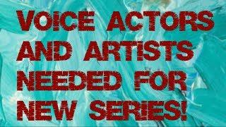 Voice actors/artist auditions for new series MUST READ DESCRIPTION!