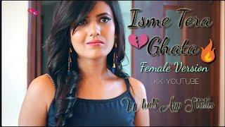 Isme Tera Ghata???? female version ????WhatsApp status video????