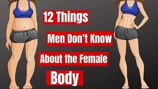 12 Things Men Don't Know About the Female Body.
