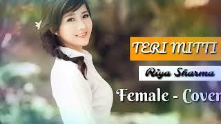 Teri Mitti - Kesari | Female Version | Bpraak | Riya  | Akshay Kumar |  2019