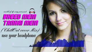 New Song.Bheed Mein Tanhai Mein Chill Out Mix | Female Version Raaz Movie Song | Sad Chilout Mix