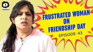 Frustrated Woman on Friendship Day | Latest Telugu Comedy Videos | Sunaina | Khelpedia