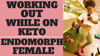 WORKING OUT WHILE ON KETO DIET I ENDOMORPH FEMALE