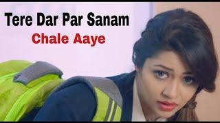 Tere Dar Par Sanam..Chale Aaye (Female Version)Full Awesome Song ...