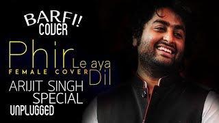 Phir Le Aya Dil | Arijit sing | Barfi! | Female Cover | Devi Jagmohan| Unplugged | Ranbir Kapoor