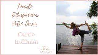Female Entrepreneur Video Series- Carrie Hoffman